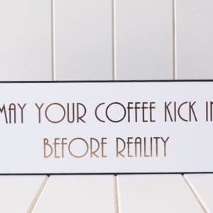 May your coffee kick in before reality sign